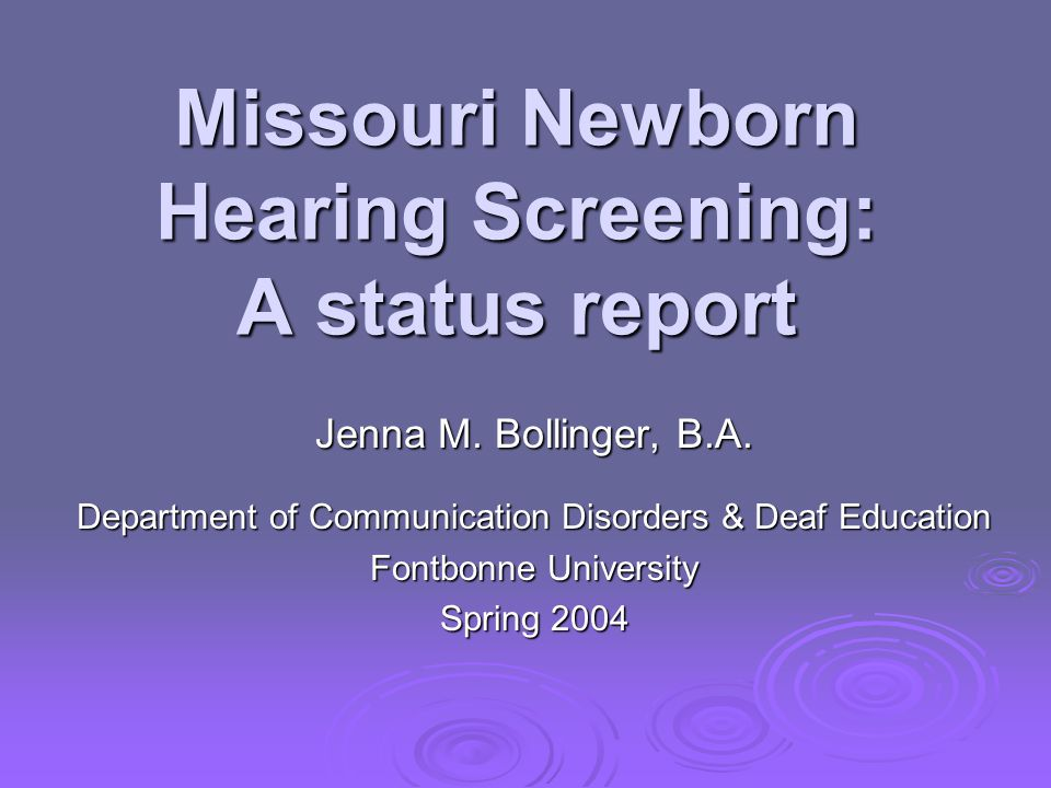 Abstract In January 2002, the state of Missouri began a Universal Newborn Hearing Screening (UNHS) program in response to the implementation recommendations made by the Joint Committee on Infant Hearing (JCIH) year 2000 position statement.