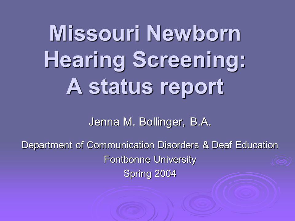 Missouri Newborn Hearing Screening: A status report Jenna M.