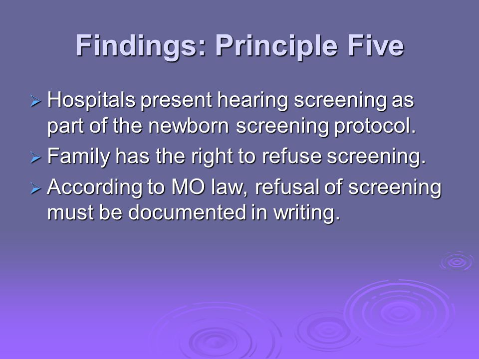 Findings: Principle Five  Hospitals present hearing screening as part of the newborn screening protocol.