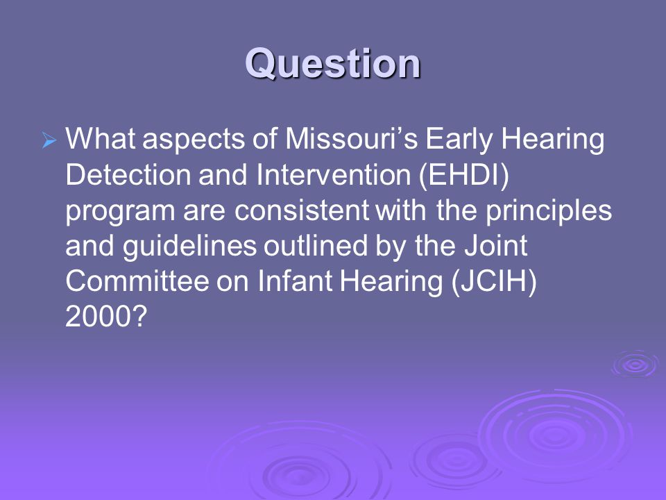 Question   What aspects of Missouri's Early Hearing Detection and Intervention (EHDI) program are consistent with the principles and guidelines outlined by the Joint Committee on Infant Hearing (JCIH) 2000?