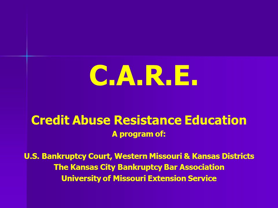 C.A.R.E. Credit Abuse Resistance Education A program of: U.S.