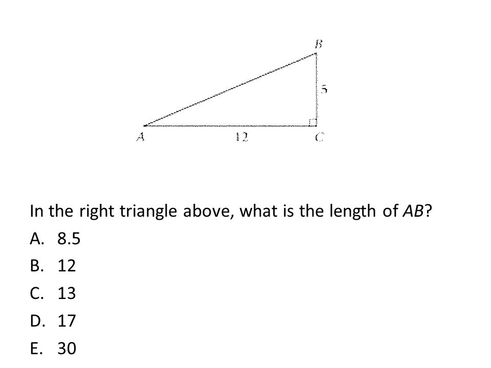 In the right triangle above, what is the length of AB? A.8.5 B.12 C.13 D.17 E.30