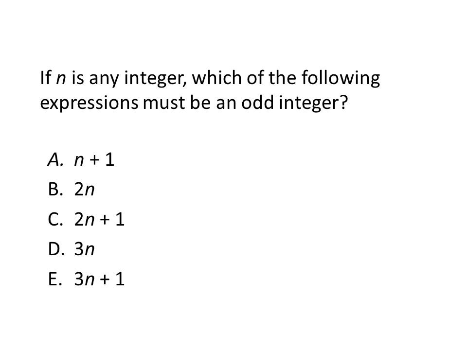 If n is any integer, which of the following expressions must be an odd integer? A.n + 1 B.2n C.2n + 1 D.3n E.3n + 1