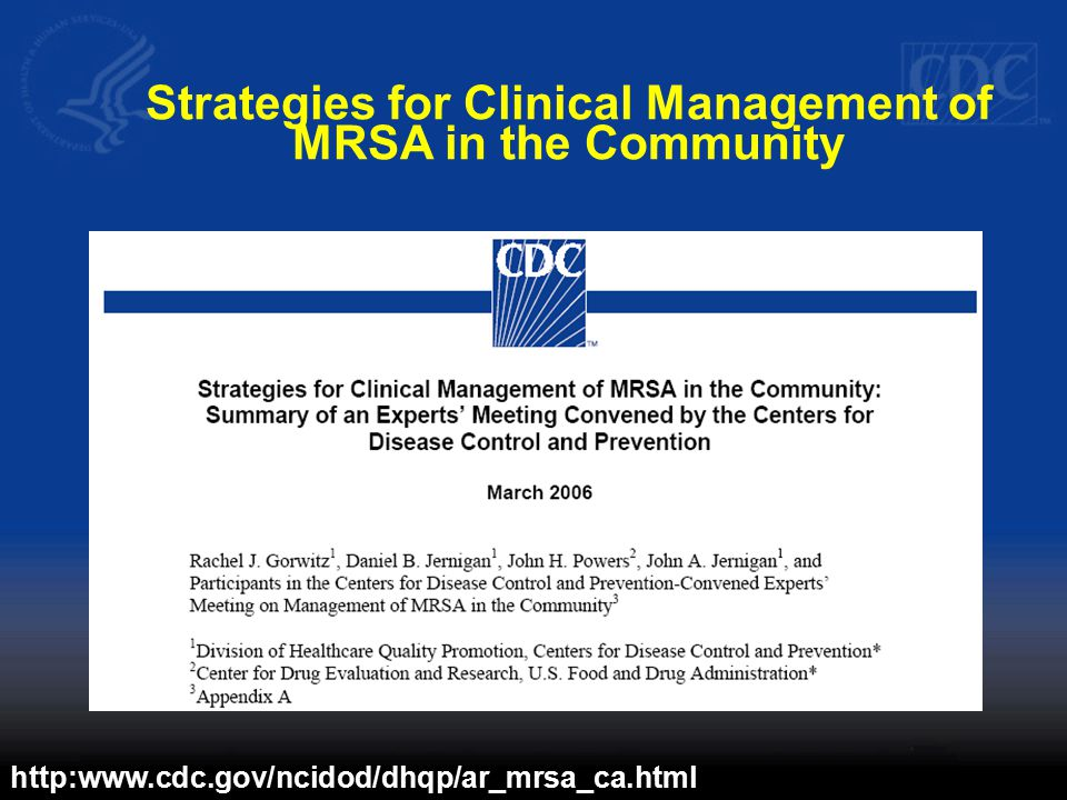 Strategies for Clinical Management of MRSA in the Community http:www.cdc.gov/ncidod/dhqp/ar_mrsa_ca.html
