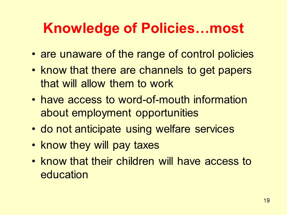 19 Knowledge of Policies…most are unaware of the range of control policies know that there are channels to get papers that will allow them to work hav