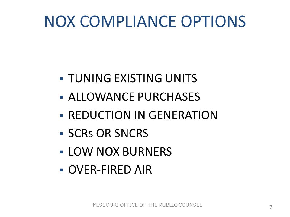 MISSOURI OFFICE OF THE PUBLIC COUNSEL 7 NOX COMPLIANCE OPTIONS  TUNING EXISTING UNITS  ALLOWANCE PURCHASES  REDUCTION IN GENERATION  SCRs OR SNCRS  LOW NOX BURNERS  OVER-FIRED AIR
