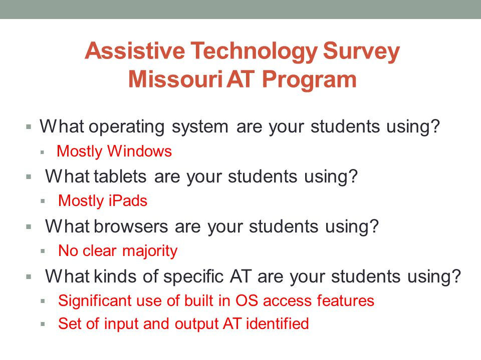 Assistive Technology Survey Missouri AT Program  What operating system are your students using.