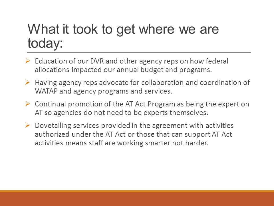 What it took to get where we are today:  Education of our DVR and other agency reps on how federal allocations impacted our annual budget and programs.