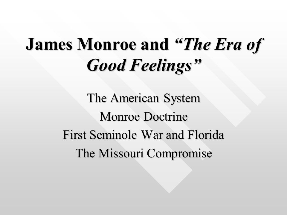 James Monroe and The Era of Good Feelings The American System Monroe Doctrine First Seminole War and Florida The Missouri Compromise