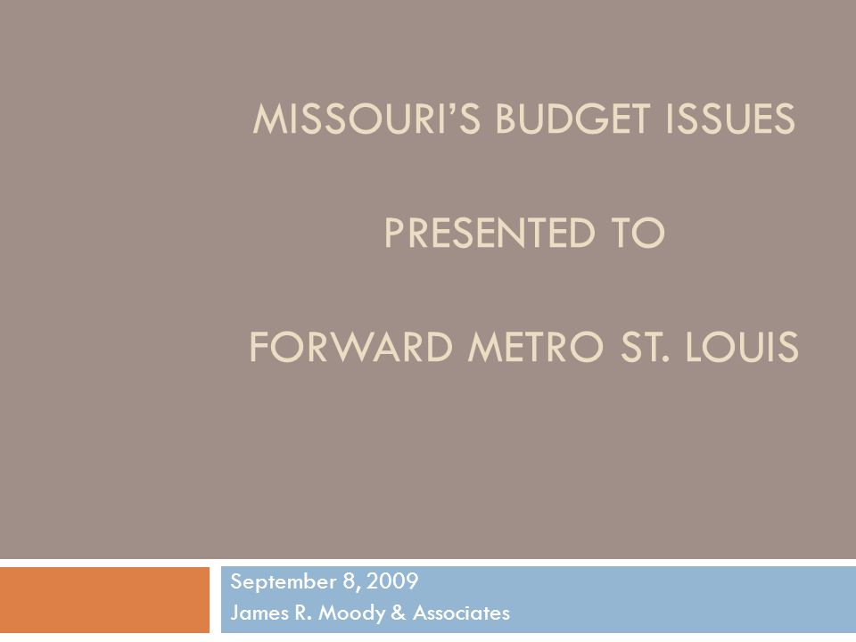 MISSOURI'S BUDGET ISSUES PRESENTED TO FORWARD METRO ST.