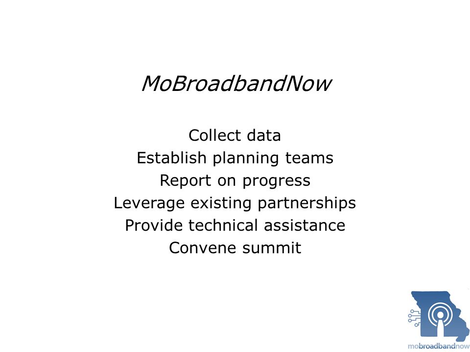 MoBroadbandNow Collect data Establish planning teams Report on progress Leverage existing partnerships Provide technical assistance Convene summit