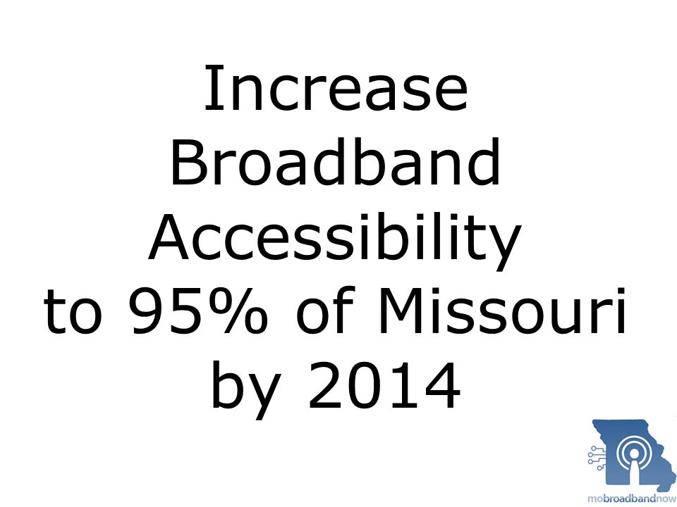 Increase Broadband Accessibility to 95% of Missouri by 2014