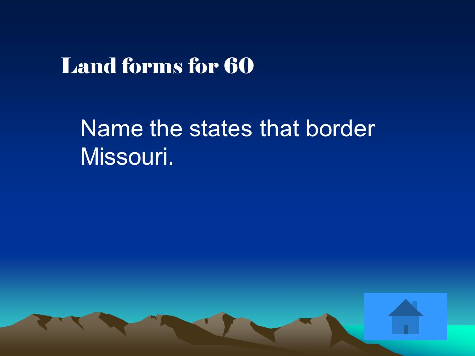 Land forms for 60 Name the states that border Missouri.