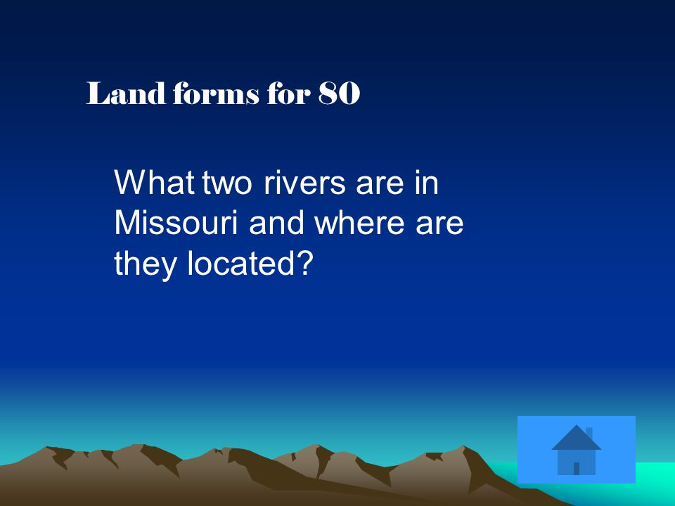 Land forms for 80 What two rivers are in Missouri and where are they located