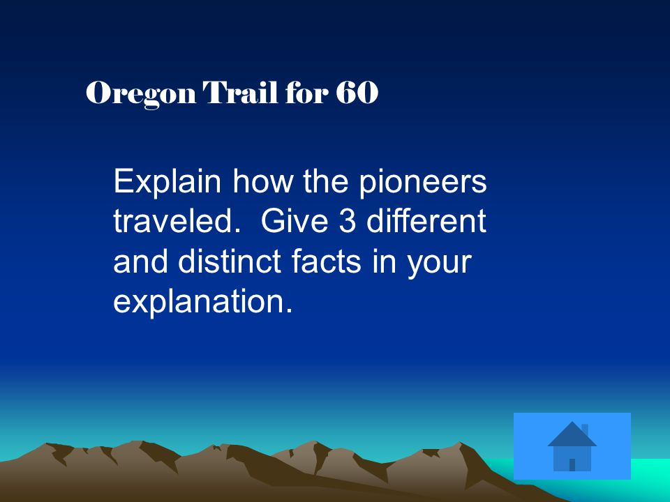Oregon Trail for 60 Explain how the pioneers traveled.