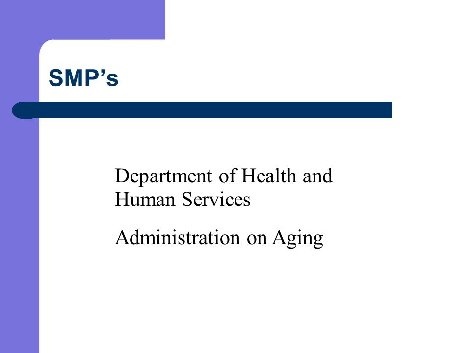 Goals of The Missouri SMP  Train SMP Specialists  Educate and counsel older adults, their families and the community on Medicare/Medicaid fraud and abuse