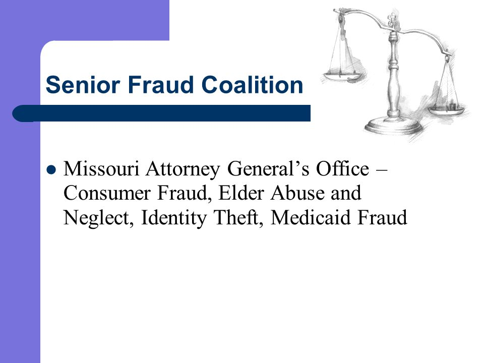 Senior Fraud Coalition Missouri Attorney General's Office – Consumer Fraud, Elder Abuse and Neglect, Identity Theft, Medicaid Fraud