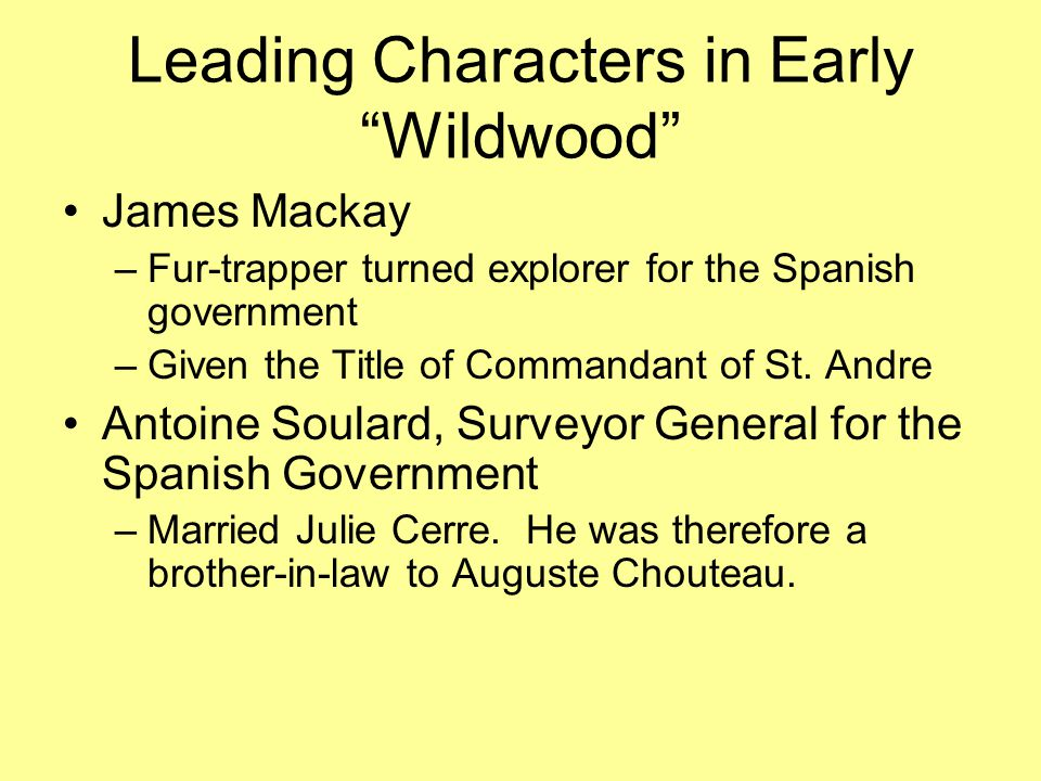 James Mackay –Fur-trapper turned explorer for the Spanish government –Given the Title of Commandant of St.