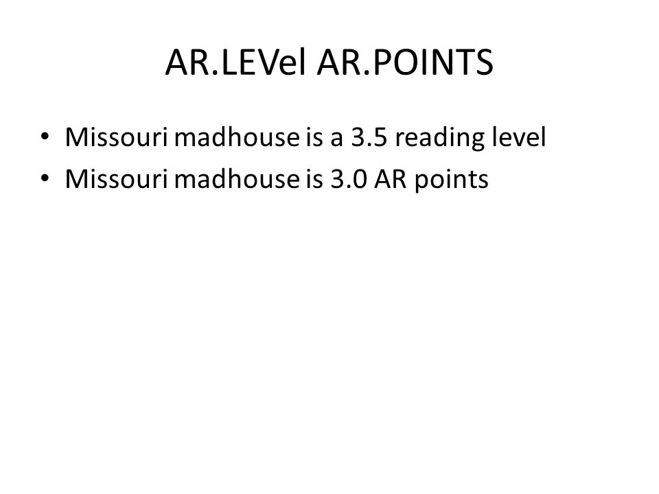 AR.LEVel AR.POINTS Missouri madhouse is a 3.5 reading level Missouri madhouse is 3.0 AR points