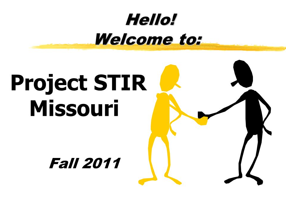 Hello! Welcome to: Hello! Welcome to: Project STIR Missouri Fall 2011