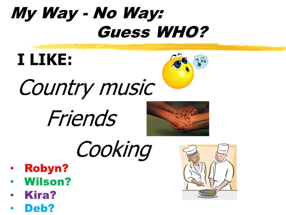 My Way - No Way: Guess WHO I LIKE: Country music Friends Cooking Robyn Wilson Kira Deb