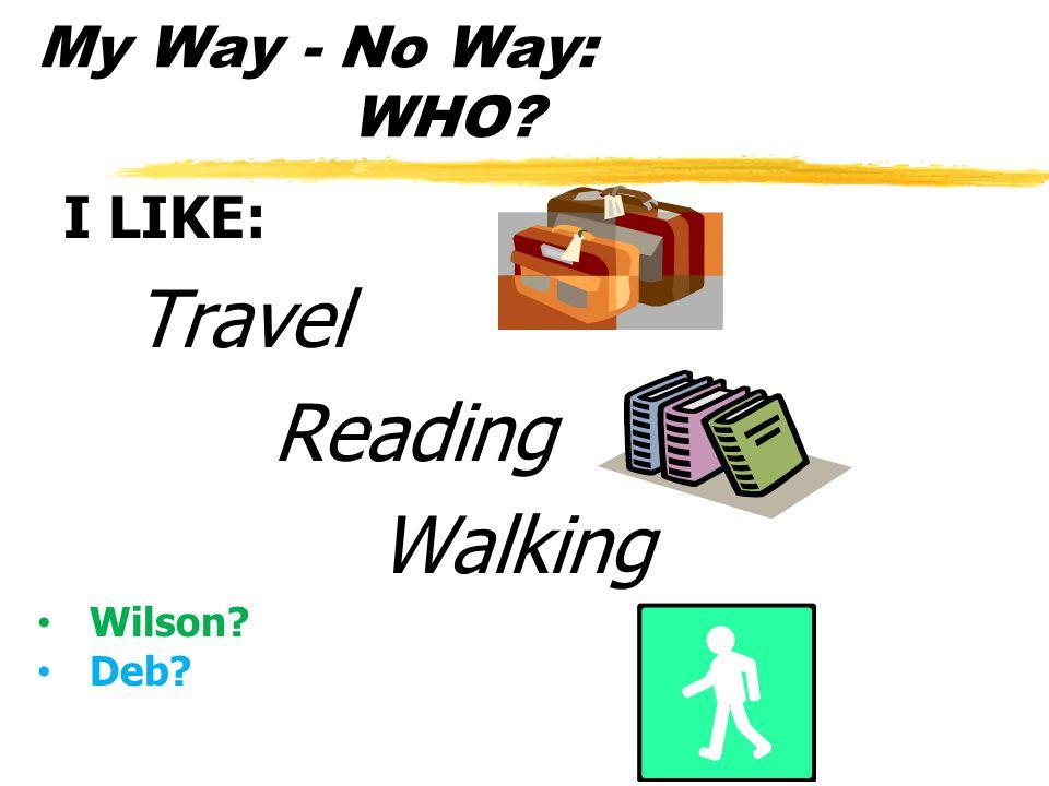 My Way - No Way: WHO? I LIKE: Travel Reading Walking Wilson? Deb?