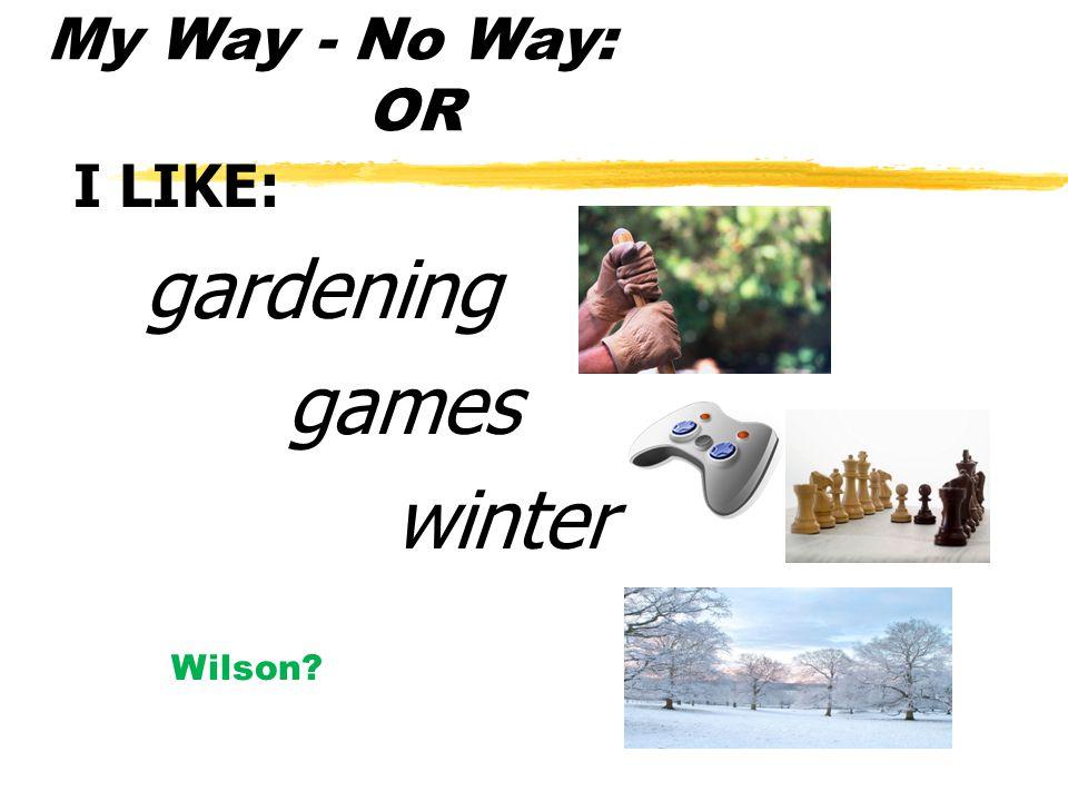 My Way - No Way: OR I LIKE: gardening games winter Wilson?