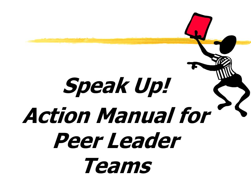 Speak Up! Action Manual for Peer Leader Teams