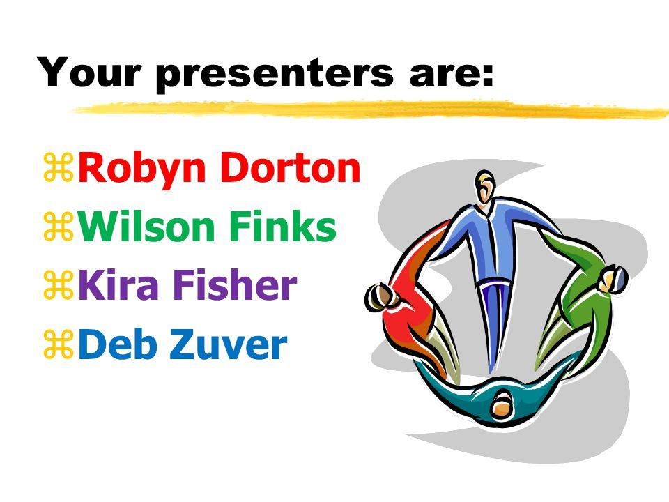 Your presenters are: zRobyn Dorton zWilson Finks zKira Fisher zDeb Zuver