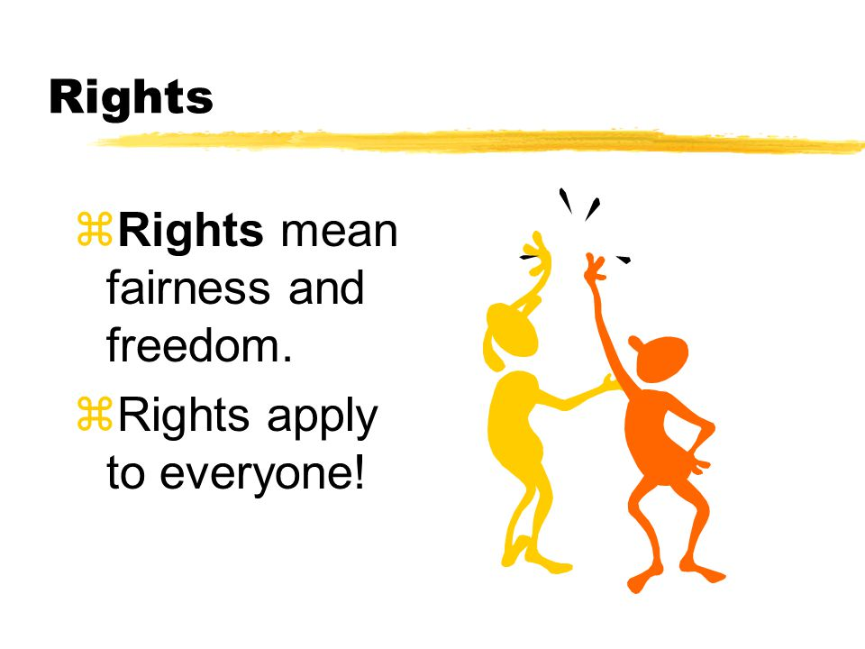 Rights zRights mean fairness and freedom. zRights apply to everyone!