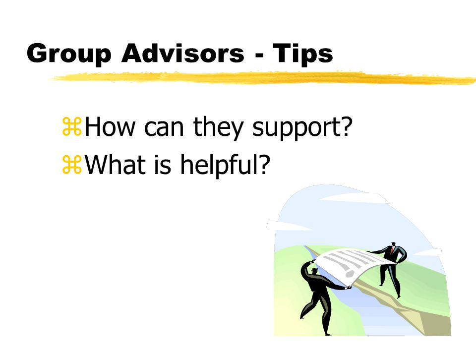 Group Advisors - Tips zHow can they support zWhat is helpful