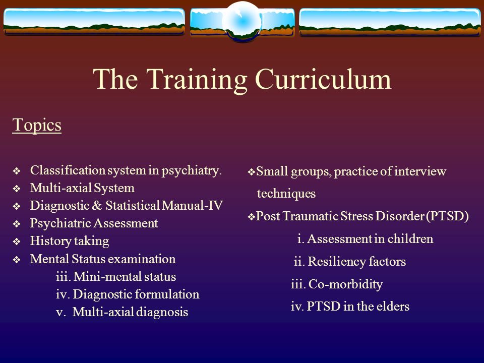 The Training Curriculum Topics  Classification system in psychiatry.