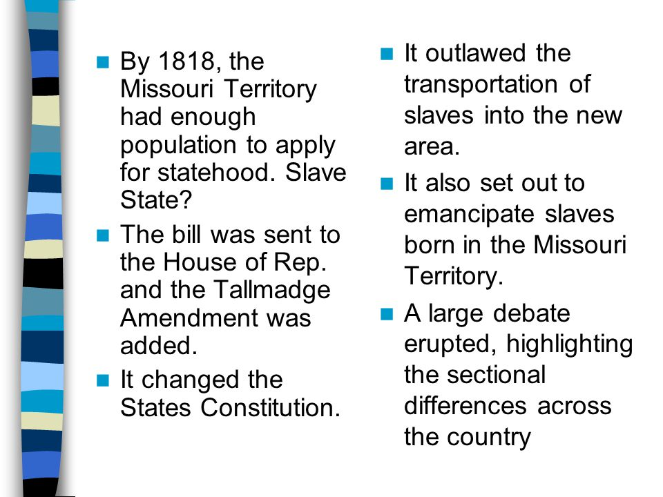 By 1818, the Missouri Territory had enough population to apply for statehood.