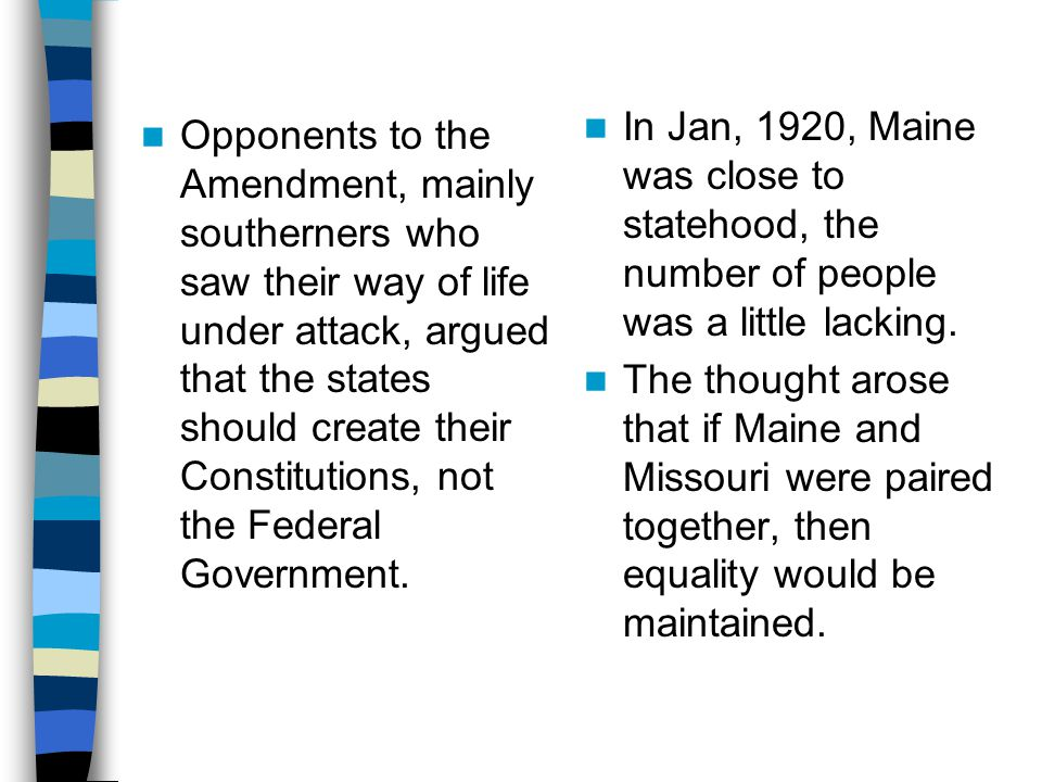 Opponents to the Amendment, mainly southerners who saw their way of life under attack, argued that the states should create their Constitutions, not the Federal Government.