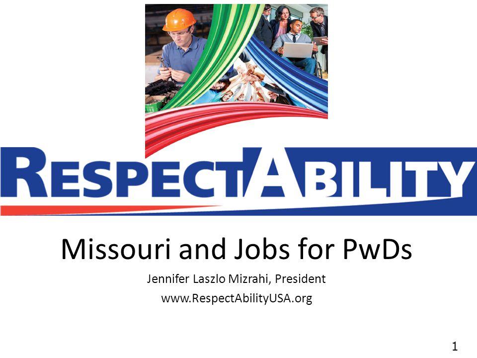 11 Missouri and Jobs for PwDs Jennifer Laszlo Mizrahi, President www.RespectAbilityUSA.org