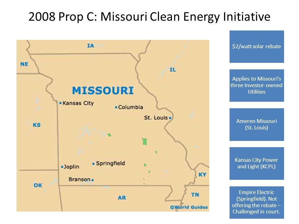 2008 Prop C: Missouri Clean Energy Initiative $2 15% by 2021 RES $2/watt solar rebate Applies to Missouri's three Investor-owned Utilities Ameren Miss