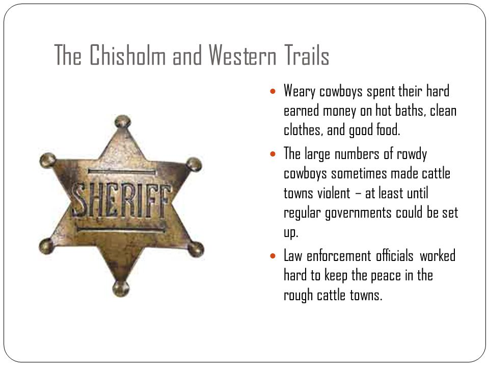 The Chisholm and Western Trails Weary cowboys spent their hard earned money on hot baths, clean clothes, and good food. The large numbers of rowdy cow