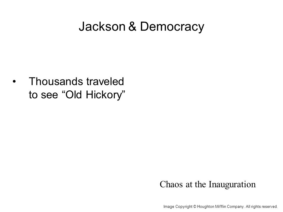 Jackson & Democracy 1.Supported elimination of property qualifications to vote 2.Jackson's Inauguration = Symbol President Andrew Jackson