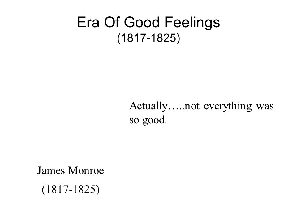 Politics 1820-1840 I.Intro II.Era of Good Feelings….