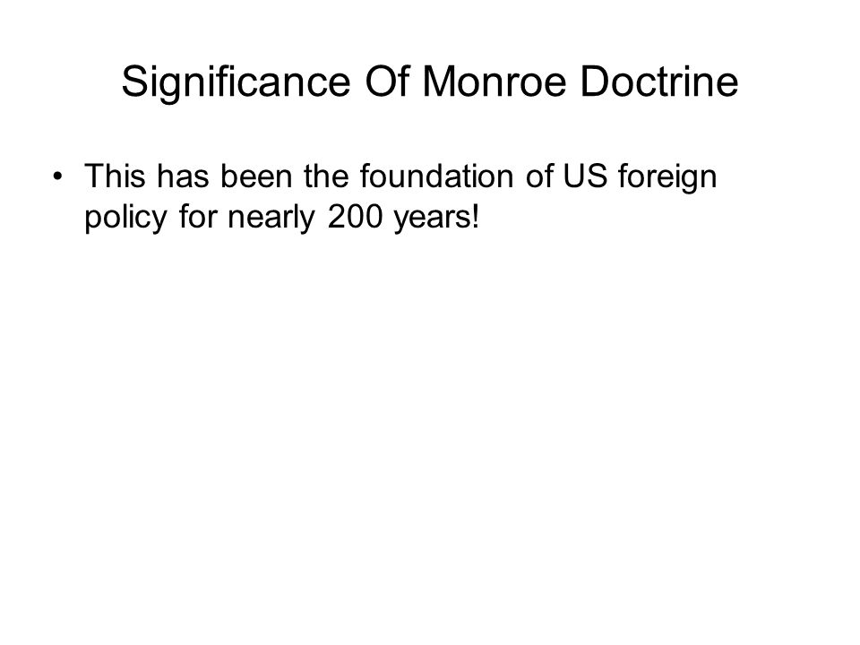 Monroe Doctrine (1823) 1.European powers cannot interfere with independent nations nor establish new Colonies in the Western Hemisphere.