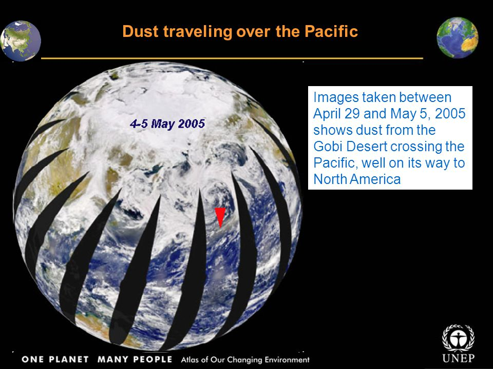 Images taken between April 29 and May 5, 2005 shows dust from the Gobi Desert crossing the Pacific, well on its way to North America Dust traveling over the Pacific