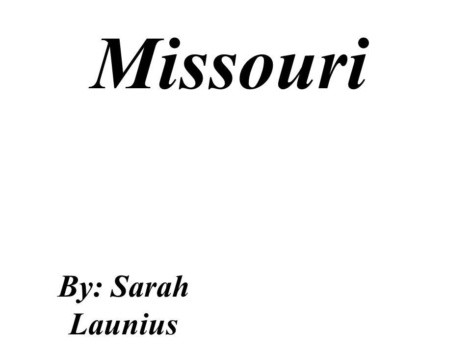 Missouri By: Sarah Launius