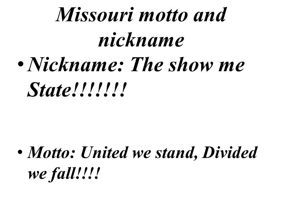 Missouri motto and nickname Nickname: The show me State!!!!!!.