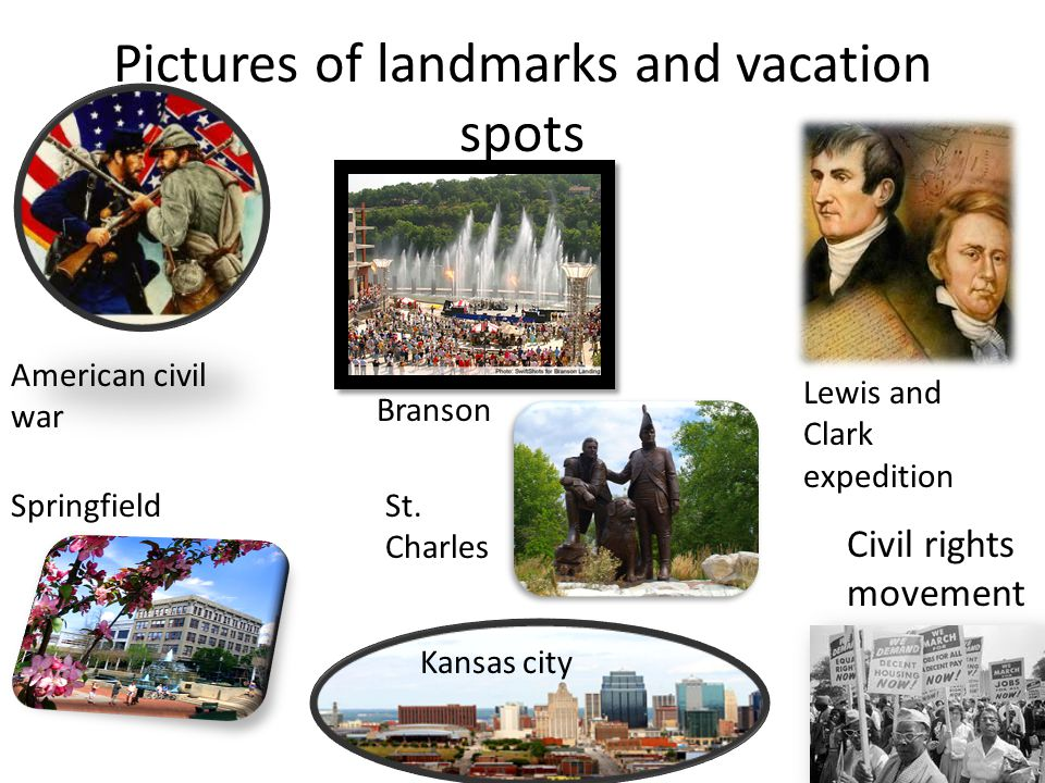 Pictures of landmarks and vacation spots American civil war Lewis and Clark expedition Springfield Branson Civil rights movement Kansas city St.