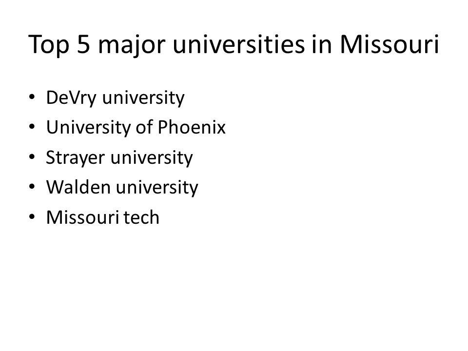 Top 5 major universities in Missouri DeVry university University of Phoenix Strayer university Walden university Missouri tech
