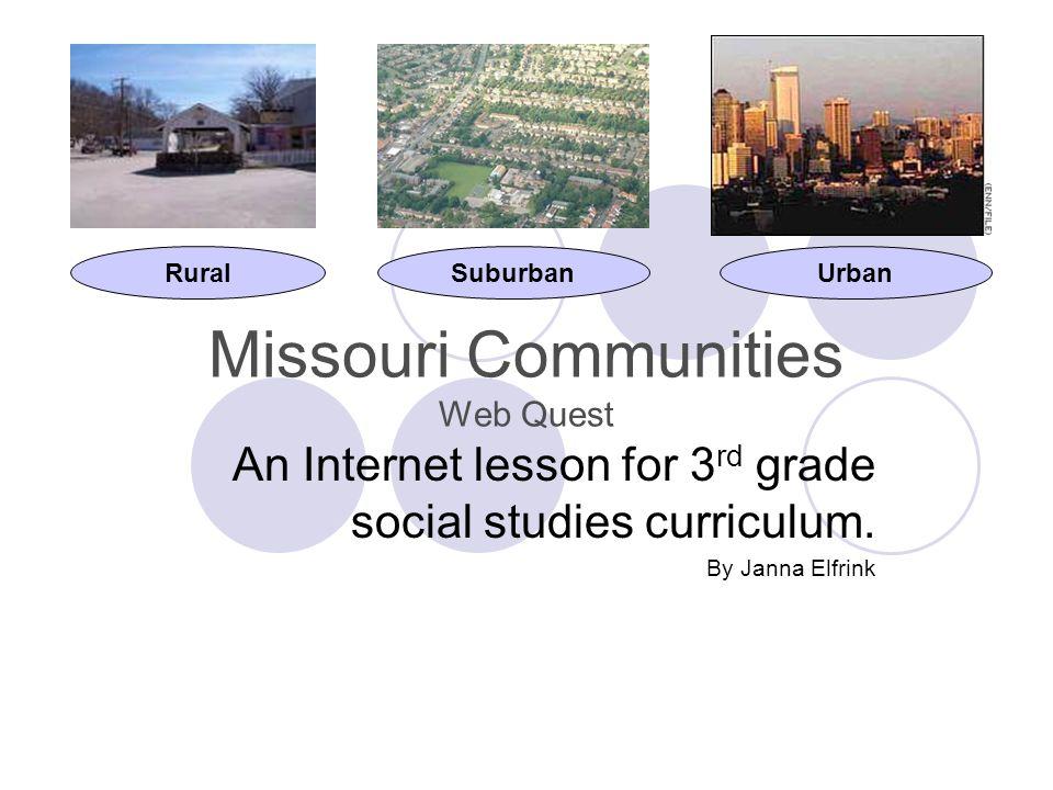 Missouri Communities Web Quest An Internet lesson for 3 rd grade social studies curriculum.