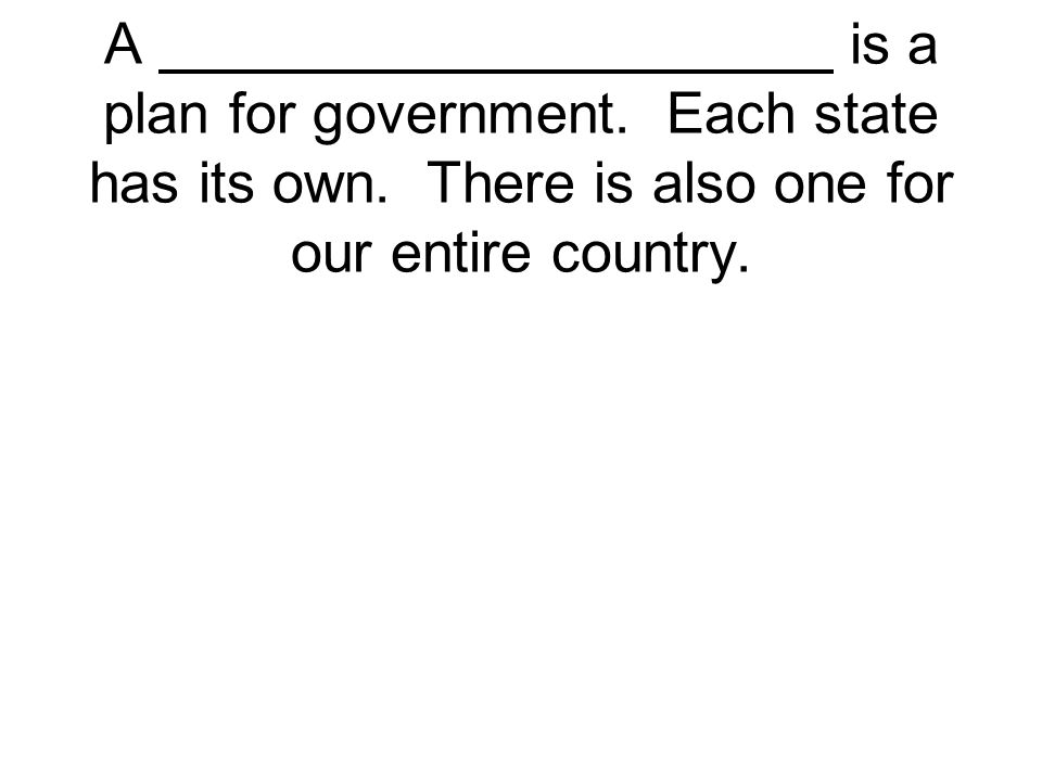 A is a plan for government. Each state has its own. There is also one for our entire country.
