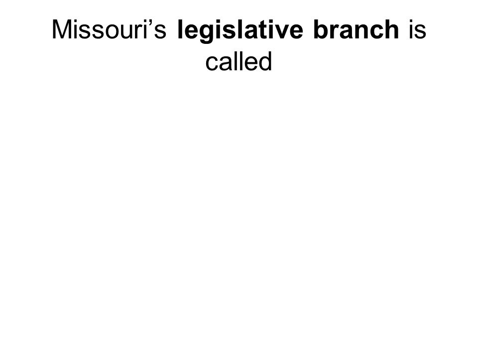 Missouri's legislative branch is called