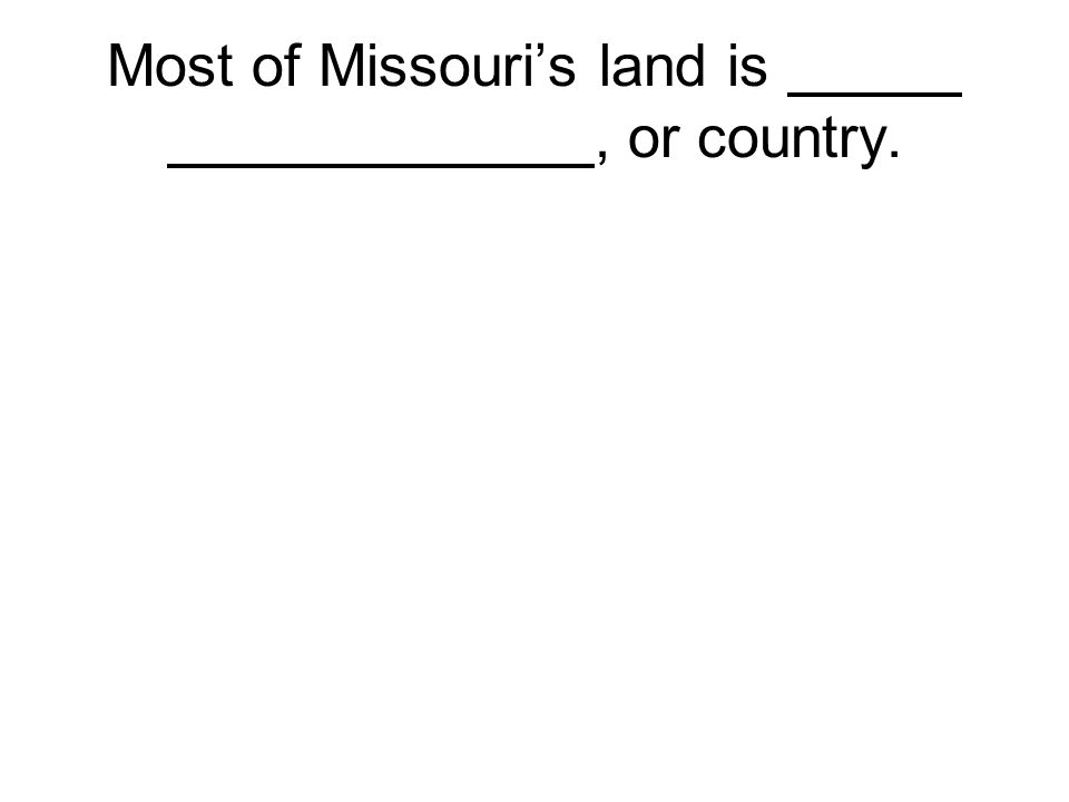 Most of Missouri's land is, or country.