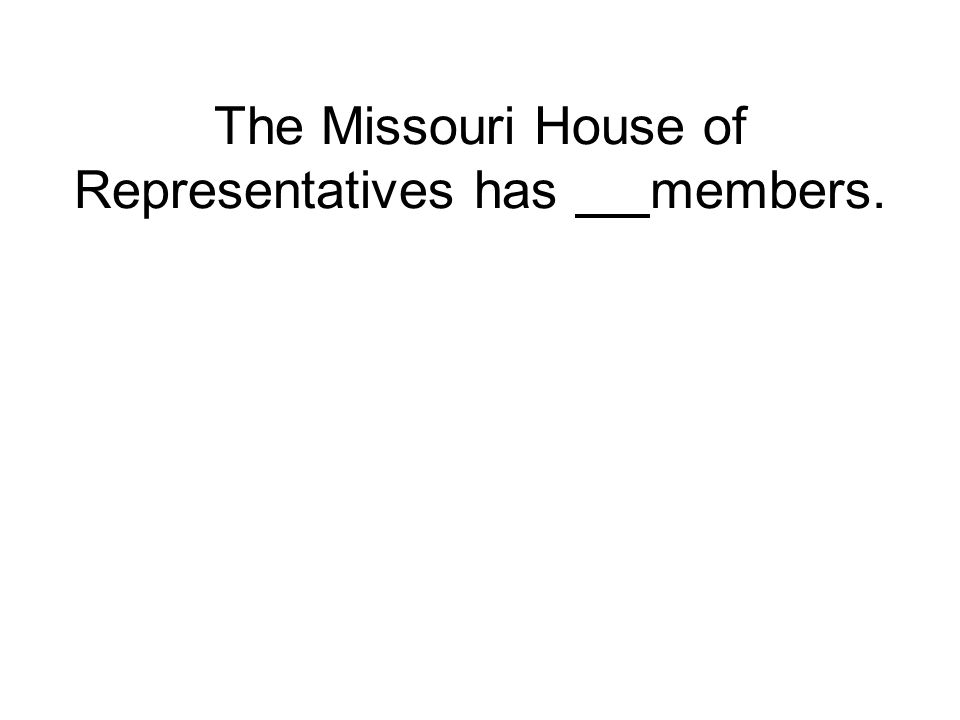 The Missouri House of Representatives has members.